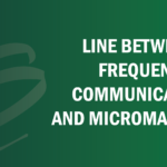 Line Between Frequent Communication and Micromanaging