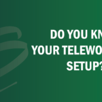 Do You Know Your Teleworker's Setup?