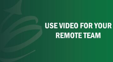 Use Video for Your Remote Team